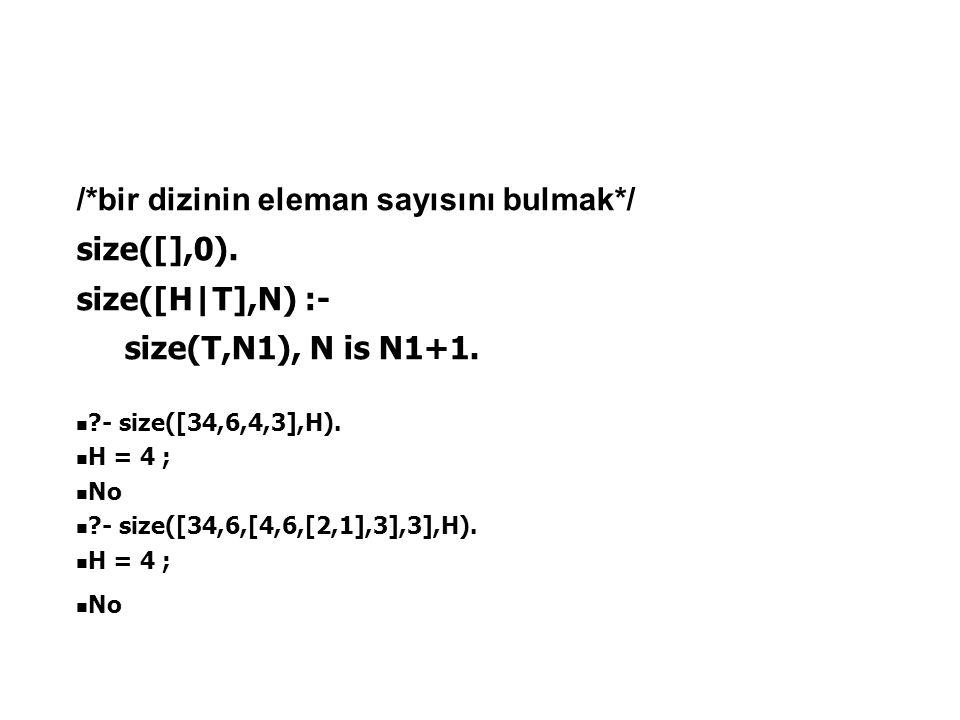 /*bir dizinin eleman sayısını bulmak*/ size([],0). size([H|T],N) :-